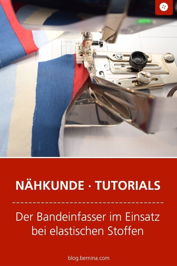 Nähkunde / Tutorials: Der Bandeinfasser für elastische Materialien #nähen #baby #kind #saum #bund  #tutorial #bandeinfasser #schrägband #nähanleitung #diy #bernina