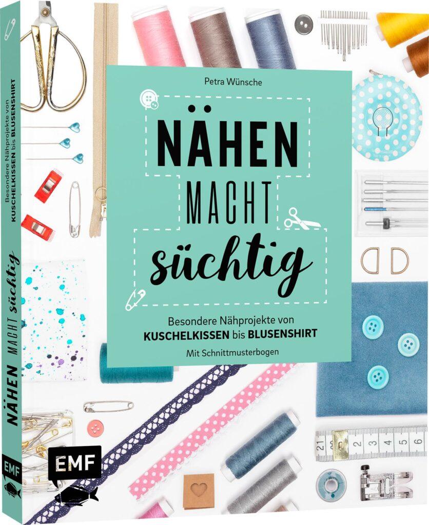 Nähen macht süchtig: Nähprojekte von Kuschelkissen bis Blusenshirt – Mit Schnittmusterbogen